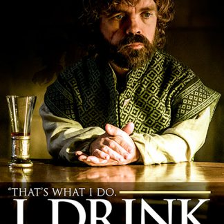 Game of Thrones Tyrion I Drink And I Know Things